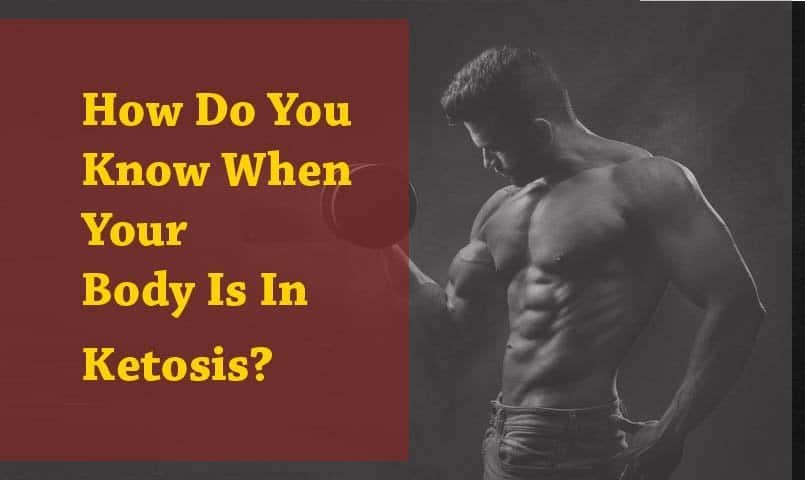 how do you know when your body is in ketosis
