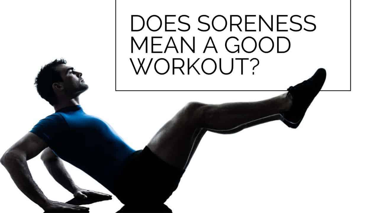 Does muscle soreness mean a good workout_