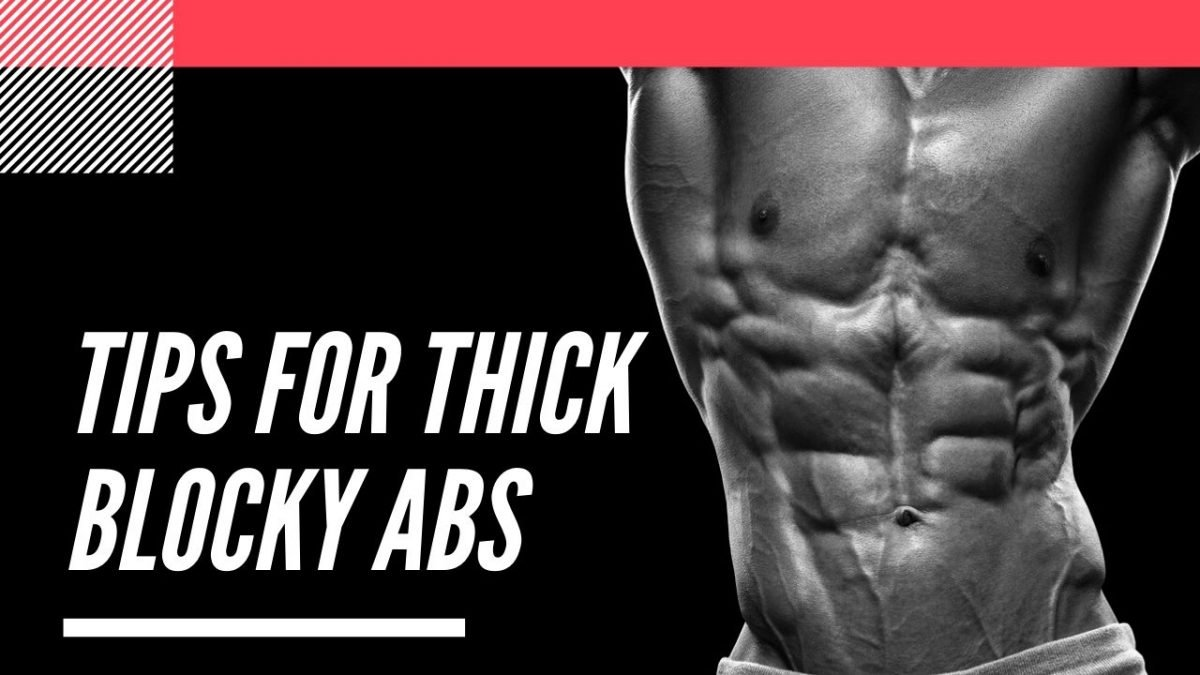 How to have thick and blocky abs
