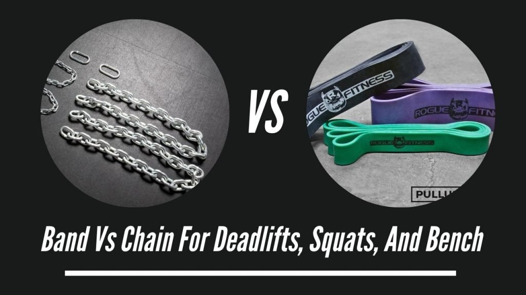 Band Vs Chain For Deadlifts, Squats, And Bench